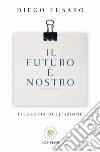 Il futuro è nostro. Filosofia dell'azione libro