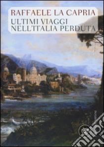 Ultimi viaggi nell'Italia perduta libro di La Capria Raffaele
