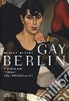 Gay Berlin. L'invenzione tedesca dell'omosessualità libro