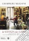La stanza dei libri. Come vivere felici senza Facebook Instagram e followers libro