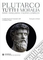 Tutti i Moralia. Testo greco a fronte libro