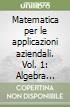 Matematica per le applicazioni aziendali (1) libro
