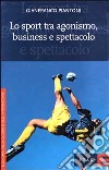 Lo sport tra agonismo, business e spettacolo libro