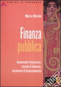 Finanza pubblica. Autonomia finanziaria, vincoli di bilancio, strumenti di finanziamento libro di Nicolai Marco