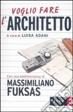 Voglio fare l'architetto libro