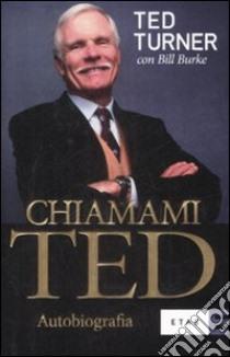 Chiamami Ted libro di Turner Ted - Burke Bill