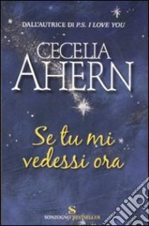 Se tu mi vedessi ora libro di Ahern Cecelia