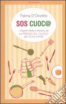 SOS cuoc@. I segreti della maestra de «La prova del cuoco» per la tua tavola libro di D'Onofrio Palma