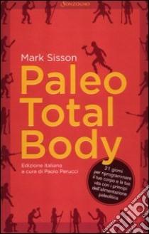 Paleo total body. 21 giorni per riprogrammare il tuo corpo e la tua vita con i principi dell'alimentazione paleolitica libro di Sisson Mark; Perucci P. (cur.)