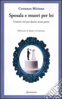 Sposala e muori per lei. Uomini veri per donne senza paura libro di Miriano Costanza