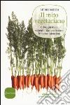 Il mito vegetariano. Cibo, giustizia, sostenibilità: non bastano le buone intenzioni libro