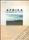 Africa. Un sogno nel vento libro