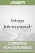 INTRIGO INTERNAZIONALE libro