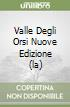 VALLE DEGLI ORSI NUOVE EDIZIONE (LA) libro