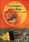 L'avventura surrealista. Amore e rivoluzione, anche libro