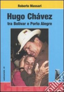 Hugo Chávez tra Bolivar e Porto Alegre libro di Massari Roberto