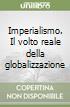 Imperialismo. Il volto reale della globalizzazione libro