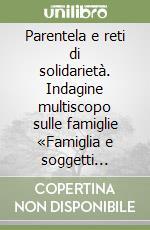 Parentela e reti di solidarietà. Indagine multiscopo sulle famiglie «Famiglia e soggetti sociali». Anno 2003 libro