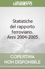 Statistiche del rapporto ferroviario. Anni 2004-2005 libro