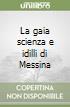 La gaia scienza e idilli di Messina libro di Nietzsche Friedrich