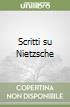 Scritti su Nietzsche libro