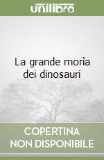 La grande morìa dei dinosauri libro di Hsü Kenneth J.