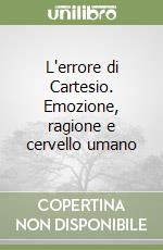 L'errore di Cartesio. Emozione, ragione e cervello umano libro di Damasio Antonio R.