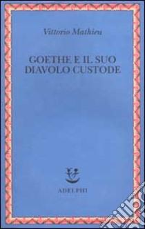 Goethe e il suo diavolo custode libro di Mathieu Vittorio