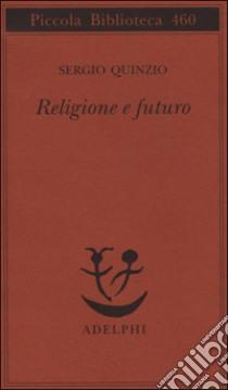Religione e futuro libro di Quinzio Sergio