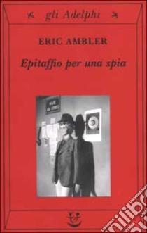 Epitaffio per una spia libro di Ambler Eric