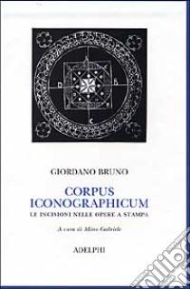 Corpus iconographicum. Le incisioni nelle opere a stampa. Ediz. illustrata libro di Bruno Giordano; Gabriele M. (cur.)