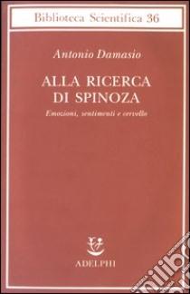 Alla ricerca di Spinoza. Emozioni, sentimenti e cervello libro di Damasio Antonio R.