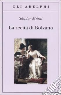 La recita di Bolzano libro di Márai Sándor