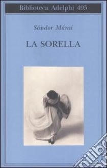 La Sorella libro di Marai Sandor