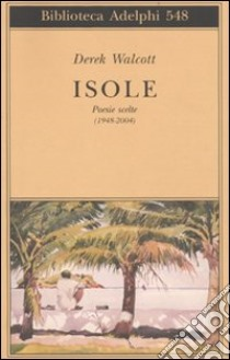 Isole. Poesie scelte (1948-2004). Testo inglese a fronte libro di Walcott Derek