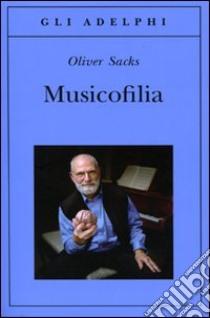Musicofilia libro di Sacks Oliver
