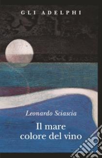 Il mare colore del vino libro di Sciascia Leonardo