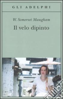 Il Velo dipinto libro di Maugham W. Somerset