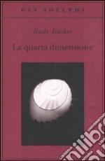 La Quarta dimensione. Un viaggio guidato negli universi di ordine superiore libro