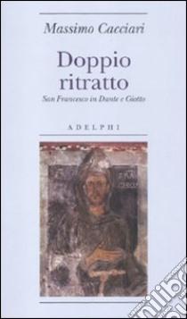 Doppio ritratto. San Francesco in Dante e Giotto libro di Cacciari Massimo