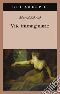 Vite immaginarie libro di Schwob Marcel