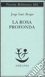 La rosa profonda. Testo spagnolo a fronte libro