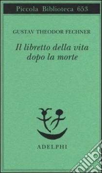 Il libretto della vita dopo la morte libro di Fechner Gustav T.