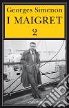 I Maigret: Il cane giallo-Il crocevia delle Tre Vedove-Un delitto in Olanda-All'insegna di Terranova-La ballerina del Gai-Moulin. Vol. 2 libro