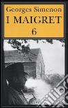 I Maigret: La furia di Maigret-Maigret a New York-Le vacanze di Maigret-Il morto di Maigret-La prima inchiesta di Maigret. Vol. 6 libro
