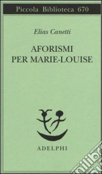 Aforismi per Marie-Louise libro di Canetti Elias