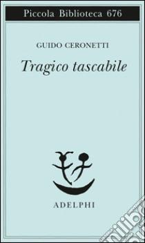 Tragico tascabile libro di Ceronetti Guido