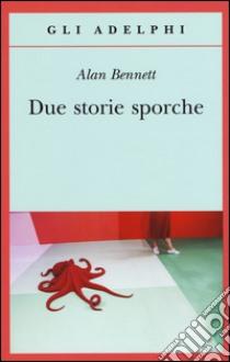 Due storie sporche libro di Bennett Alan