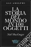 La storia del mondo in 100 oggetti libro