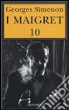 I Maigret: Maigret e il ministro-Maigret e il corpo senza testa-La trappola di Maigret-Maigret prende un granchio-Maigret si diverte. Vol. 10 libro